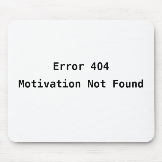Error 404: Motivation Not Found Mouse Pad