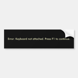 Error: Keyboard not attached. Bumper Sticker