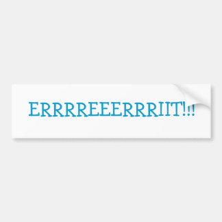 ERRRREEERRRIIT!!! BUMPER STICKER