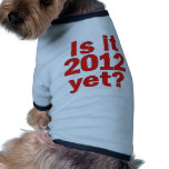 ¿Es 2012 todavía? El día pasado de Obama Camisetas Mascota