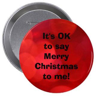 """""""Es ACEPTABLE decir Felices Navidad a mí"""" botón Pin Redondo De 4 Pulgadas"""