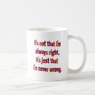 Es apenas que nunca soy incorrecto… taza de café