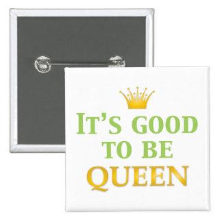 ¡Es bueno ser reina! Pin Cuadrada 5 Cm