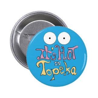 Es caliente en el Topeka Pin Redondo 5 Cm