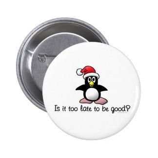 ¿Es demasiado atrasado ser bueno? Pingüino del nav Pin Redondo 5 Cm
