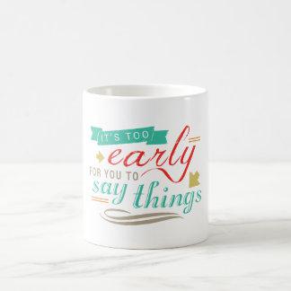 Es demasiado temprano para que usted diga humor taza de café