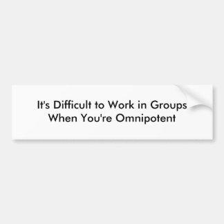 Es difícil trabajar en GroupsWhen que usted es Omn Pegatina Para Auto