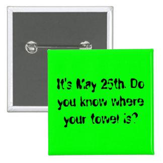 Es el 25 de mayo. ¿Usted sabe donde está su toalla Pin Cuadrado