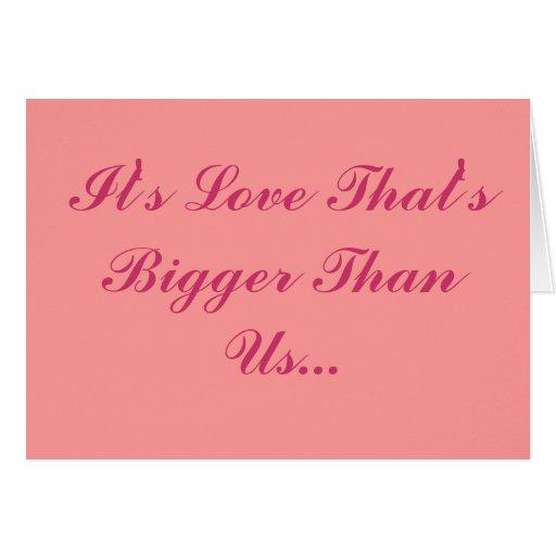 Es el amor que es más grande que nosotros… tarjeta de felicitación