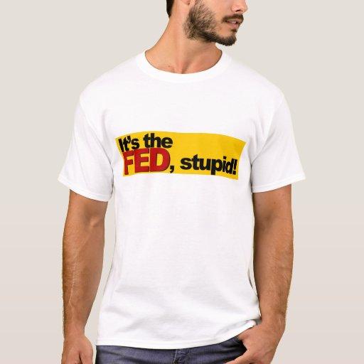¡Es el FED, estúpido! Playera