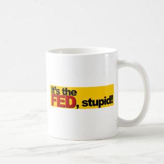 ¡Es el FED, estúpido! Taza