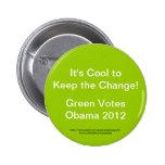 ¡Es fresco guarda el cambio!  El verde vota a Obam Pin