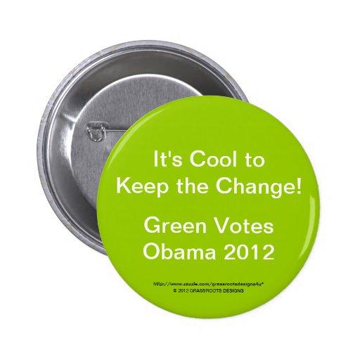 ¡Es fresco guarda el cambio!  El verde vota a Obam Pin Redondo 5 Cm