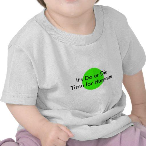Es hace o morir hora para los seres humanos El MUS Camisetas