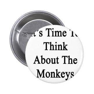 Es hora de pensar en los monos pin redondo de 2 pulgadas