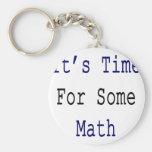 Es hora para una cierta matemáticas llavero personalizado