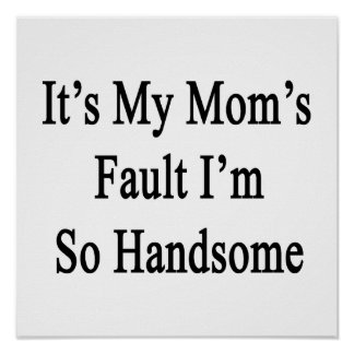 Es la falta de mi mamá que soy tan hermoso póster