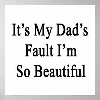 Es la falta de mi papá que soy tan hermoso póster