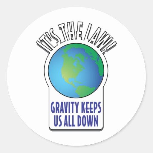 ¡Es la ley! La gravedad nos limita todos Pegatina Redonda