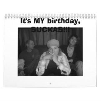 ¡Es MI cumpleaños, SUCKAS!!! Calendarios De Pared