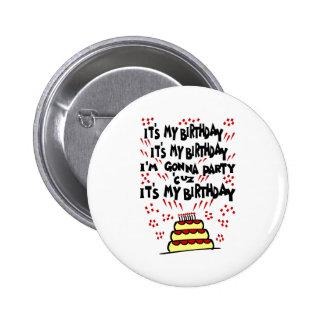 Es mi cumpleaños, yo va a ir de fiesta con la tort pin redondo de 2 pulgadas