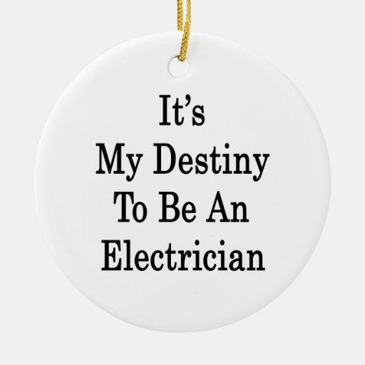 Es mi destino a ser electricista adorno redondo de cerámica