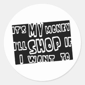 Es mi dinero, yo hará compras si quiero a pegatina redonda