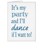 ¡Es mi fiesta y bailaré si quiero a! Tarjeta