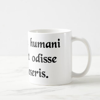 Es naturaleza humana para odiar una persona que us tazas