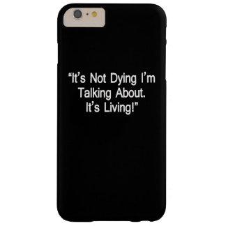 ¡Es no muriendo yo está hablando! Funda Para iPhone 6 Plus Barely There