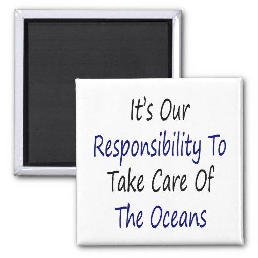 Es nuestra responsabilidad tomar cuidado o los océ imán cuadrado