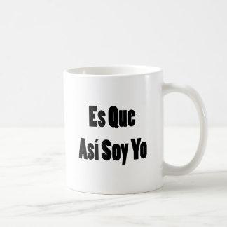 Es Que Asi Soy Yo Coffee Mug
