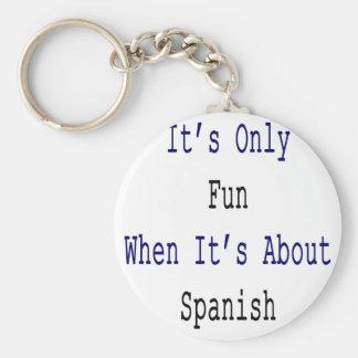 Es solamente diversión cuando está sobre español llavero
