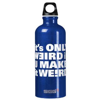Es solamente extraño si usted lo hace extraño botella de agua