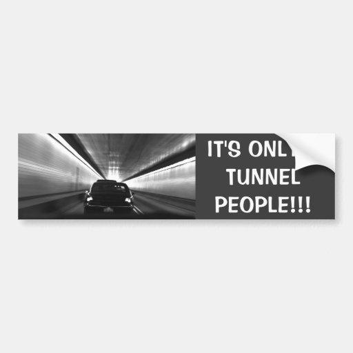 ¡Es solamente una gente del túnel! Pegatina Para Auto