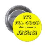 ¡es todo bueno, cuando se trata de, JESÚS! Pin