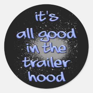 ¡Es todo bueno en el trailerhood! Pegatina Redonda