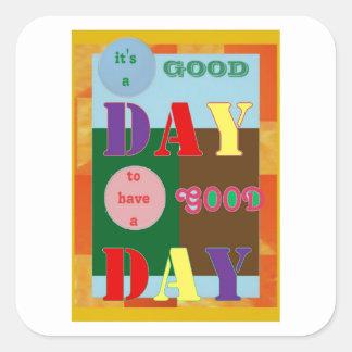 Es un BUEN DÍA para tener un buen día Calcomanía Cuadrada
