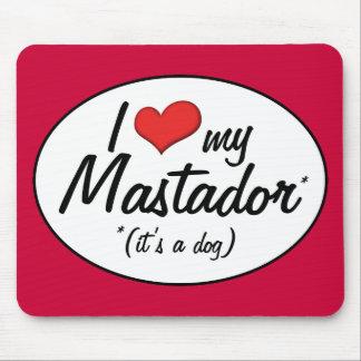 ¡Es un perro! Amo mi Mastador Mouse Pads