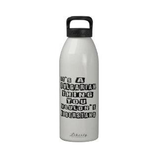 Es una cosa búlgara que usted no entendería botella de beber
