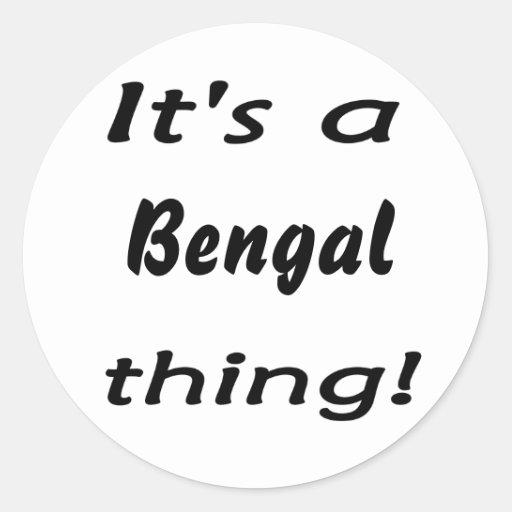 ¡Es una cosa de Bengala! Pegatina Redonda