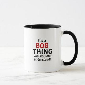 ¡Es una cosa de Bob que usted no entendería! Taza