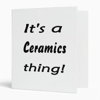 ¡Es una cosa de la cerámica!