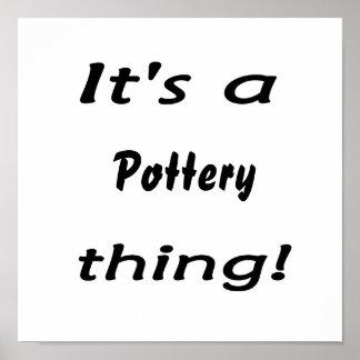 ¡Es una cosa de la cerámica! Póster