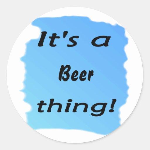 ¡Es una cosa de la cerveza! Etiquetas Redondas