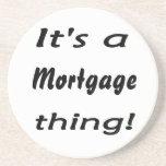 Es una cosa de la hipoteca posavasos personalizados