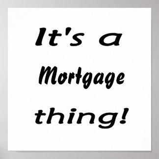 Es una cosa de la hipoteca póster