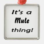 ¡Es una cosa de la mula! Adorno De Navidad