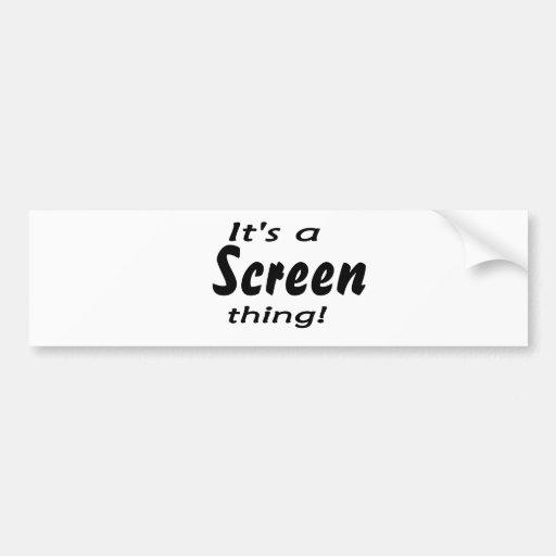 ¡Es una cosa de la pantalla! Etiqueta De Parachoque