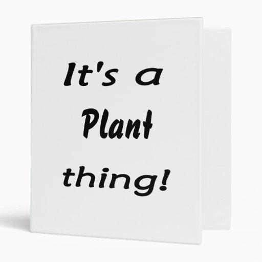 ¡Es una cosa de la planta!